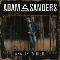 Thumbnail for the Adam Sanders - What If I'm Right link, provided by host site