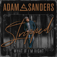 Thumbnail for the Adam Sanders - What If I'm Right (Stripped) link, provided by host site