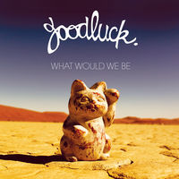Thumbnail for the Goodluck - What Would We Be [2014] link, provided by host site