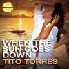 Thumbnail for the Tito Torres - When the Sun Goes Down (Radio Version) link, provided by host site