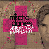 Thumbnail for the Mischa Daniels - Where You Wanna Go link, provided by host site