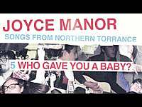 """Thumbnail for the Joyce Manor - """"Who Gave You A Baby"""" (Full Album Stream) link, provided by host site"""