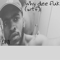 Thumbnail for the DVN - Why Dee Fuk (Wtf) link, provided by host site
