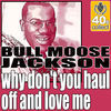 Thumbnail for the Bull Moose Jackson - Why Don't You Haul Off And Love Me (Digitally Remastered) link, provided by host site