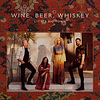 Thumbnail for the Little Big Town - Wine, Beer, Whiskey (Radio Edit) link, provided by host site