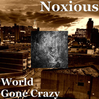 Thumbnail for the Noxious - World Gone Crazy link, provided by host site