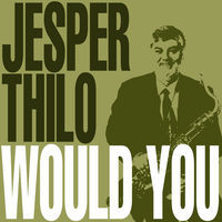 Thumbnail for the Jesper Thilo - Would You link, provided by host site