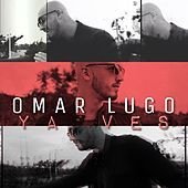 Thumbnail for the Omar Lugo - Ya Ves link, provided by host site