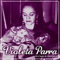 Thumbnail for the Violeta Parra - Yo Canto la Diferencia link, provided by host site