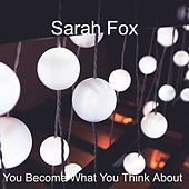 Thumbnail for the Sarah Fox - You Become What You Think About link, provided by host site