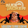 Thumbnail for the Audio Jacker - You Don't Care For Me link, provided by host site