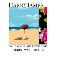 Thumbnail for the Harry James - You Made Me Love You (I Didn't Want to Do It) link, provided by host site