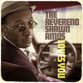 Thumbnail for the The Reverend Shawn Amos - You're Gonna Miss Me (When I Get Home) link, provided by host site
